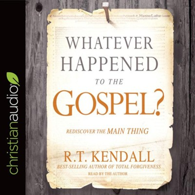 Whatever Happened to the Gospel?: Rediscover the Main Thing - unabridged audiobook on CD  -     Narrated By: R.T. Kendall     By: R.T. Kendall
