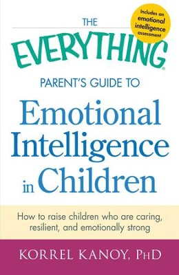 The Everything Parent's Guide to Emotional Intelligence in Children: How to Raise Children Who Are Caring, Resilient, and Emotionally Strong - eBook  -     By: Korrel Kanoy