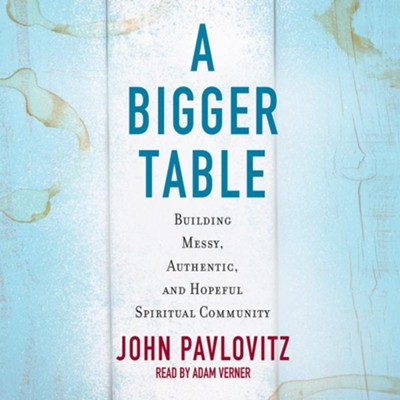 A Bigger Table - unabridged audiobook on CD  -     Narrated By: Adam Verner     By: John Pavlovitz