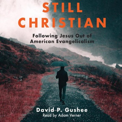Still Christian: Following Jesus Out of American Evangelicalism - unabrodged audiobook on CD  -     Narrated By: Adam Verner     By: David P. Gushee