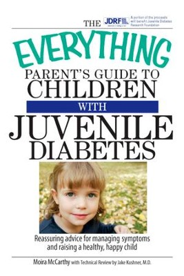 The Everything Parent's Guide To Children With Juvenile Diabetes: Reassuring Advice for Managing Symptoms and Raising a Happy, Healthy Child - eBook  -     By: Moira Mccarthy, Jake Kushner