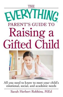 The Everything Parent's Guide to Raising a Gifted Child: All you need to know to meet your child's emotional, social, and academic needs - eBook  -     By: Sarah Herbert Robbins MEd