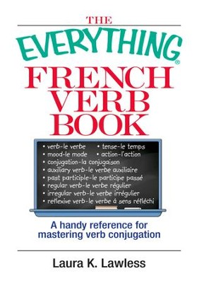 The Everything French Verb Book: A Handy Reference For Mastering Verb Conjugation - eBook  -     By: Laura K. Lawless