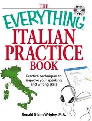 The Everything Italian Practice Book: Practical techniques to improve your speaking and writing skills - eBook  -     By: Ronald Wrigley