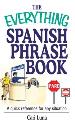 The Everything Spanish Phrase Book: A Quick Reference for Any Situation - eBook  -     By: Cari Luna