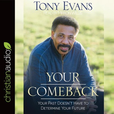 Your Comeback: Your Past Doesn't Have to Determine Your Future - unabridged audiobook on CD  -     Narrated By: Mirron Willis     By: Tony Evans