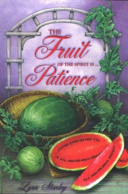 The Fruit of the Spirit is...Patience   -     By: Lynn Stanley