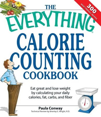 The Everything Calorie Counting Cookbook: Calculate your daily caloric intake-and fat, carbs, and daily fiber-with these 300 delicious recipes - eBook  -     By: Paula Conwy, Brieley Wright