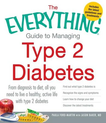 The Everything Guide to Managing Type 2 Diabetes: From Diagnosis to Diet, All You Need to Live a Healthy, Active Life with Type 2 Diabetes - Find Out What Type 2 Diabetes Is, Recognize the Signs and Symptoms, Learn How to Change Your Diet and Discover the Latest Treatments - eBook  -     By: Paula Ford-Martin, Jason Baker M.D.
