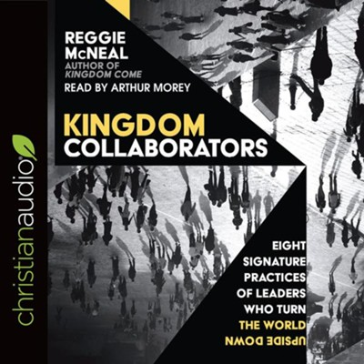 Kingdom Collaborators: Eight Signature Practices of Leaders Who Turn the World Upside Down - unabrodged audiobook on CD  -     Narrated By: Arthur Morey     By: Reggie McNeal