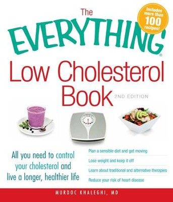 The Everything Low Cholesterol Book: All you need to control your cholesterol and live a longer, healthier life - eBook  -     By: Murdoc Khaleghi