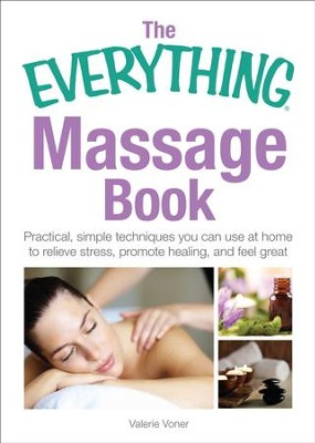 The Everything Massage Book: Practical, simple techniques you can use at home to relieve stress, promote healing, and feel great - eBook  -     By: Valerie Voner