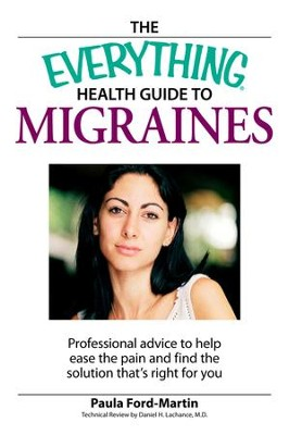 The Everything Health Guide to Migraines: Professional advice to help ease the pain and find the solution that's right for you - eBook  -     By: Paula Ford-Martin