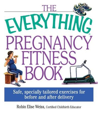 The Everything Pregnancy Fitness - eBook  -     By: Robin Elise Weiss