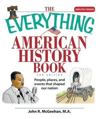 The Everything American History Book: People, Places, and Events That Shaped Our Nation - eBook  -     By: John R. Mcgeehan