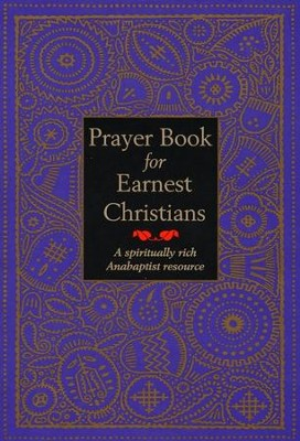 Prayer Book for Earnest Christians: A Spiritually Rich Anabaptist Resource  -     By: Leonard Gross