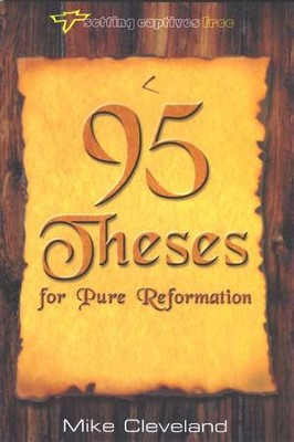 95 Theses for Pure Reformation   -     By: Mike Cleveland