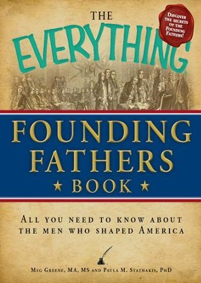 The Everything Founding Fathers Book: All you need to know about the men who shaped America - eBook  -     By: Meg Greene