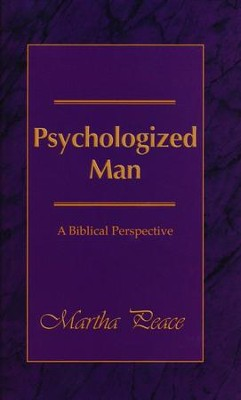 Psychologized Man: A Biblical: A Biblical Perspective  -     By: Martha Peace