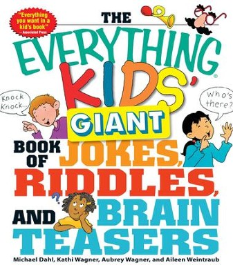 The Everything Kids' Giant Book of Jokes, Riddles, and Brain Teasers - eBook  -     By: Michael Dahl, Kathi Wagner, Aubrey Wagner, Aileen Weintraub