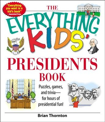 The Everything Kids' Presidents Book: Puzzles, Games and Trivia - for Hours of Presidential Fun - eBook  -     By: Brian Thornton