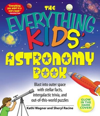 The Everything Kids' Astronomy Book: Blast into outer space with steller facts, integalatic trivia, and out-of-this-world puzzles - eBook  -     By: Kathi Wagner, Sheryl Racine