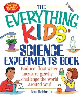 The Everything Kids' Science Experiments Book: Boil Ice, Float Water, Measure Gravity-Challenge the World Around You! - eBook  -     By: J. Elizabeth Mills