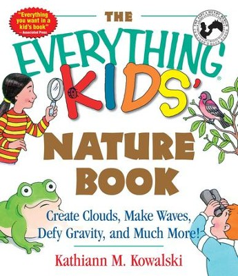 The Everything Kids' Nature Book: Create Clouds, Make Waves, Defy Gravity and Much More! - eBook  -     By: Kathiann M. Kowalski
