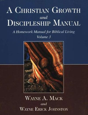 A Christian Growth and Discipleship Manual: A Homework Manual for Biblical Living - Volume 3  -     By: Wayne A. Mack, Wayne Erick Johnston