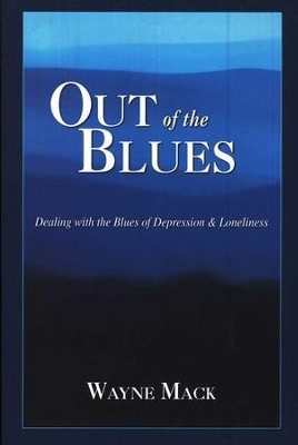 Out of the Blues: Dealing with the Blues of Depression & Loneliness  -     By: Wayne A. Mack