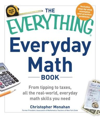 The Everything Everyday Math Book: From Tipping to Taxes, All the Real-World, Everyday Math Skills You Need - eBook  -     By: Christopher Monahan