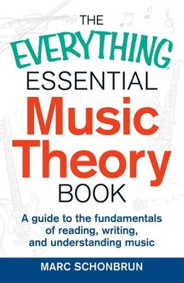 The Everything Essential Music Theory Book: A Guide to the Fundamentals of Reading, Writing, and Understanding Music - eBook  -     By: Marc Schonbrun