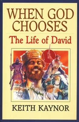 When God Chooses: The Life of David  -     By: Keith Kaynor
