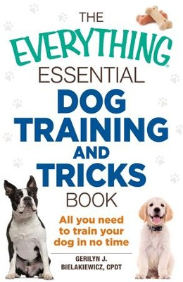 The Everything Essential Dog Training and Tricks Book: All You Need to Train Your Dog in No Time - eBook  -     By: Gerilyn J. Bielakiewicz
