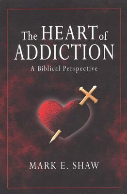 The Heart of Addiction: A Biblical Perspective  -     By: Mark E. Shaw