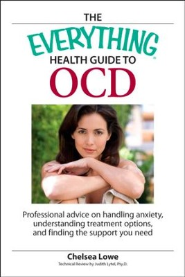 The Everything Health Guide to OCD: Professional advice on handling anxiety, understanding treatment options, and finding the support you need - eBook  -     By: Chelsea Lowe, Judith Lytel