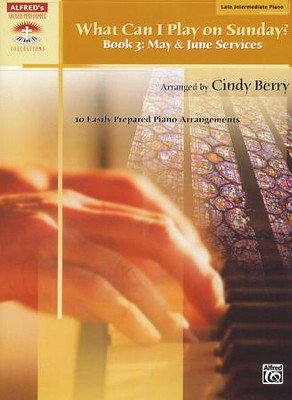 What Can I Play on Sundays? Book 3: May & June Services (10 Easily Prepared Piano Arrangements)  -     By: Cindy Berry