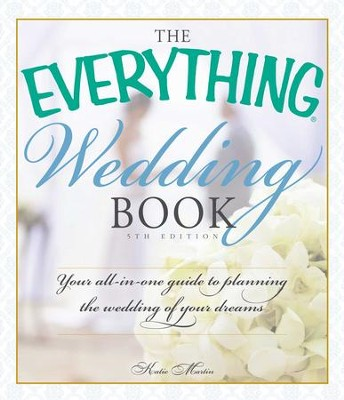 The Everything Wedding Book: Your All-in-One Guide to Planning the Wedding of Your Dreams - eBook  -     By: Katie Martin