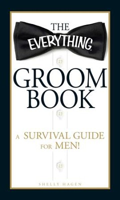 The Everything Groom Book: A survival guide for men! - eBook  -     By: Shelly Hagen