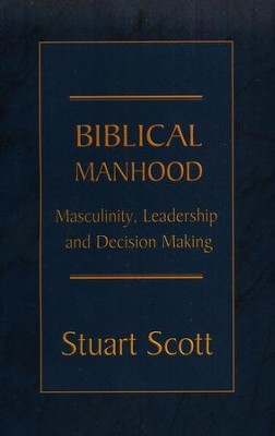 Biblical Manhood: Masculinity, Leadership, and Decision Making  -     By: Stuart Scott