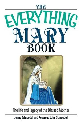 The Everything Mary Book: The Life And Legacy of the Blessed Mother - eBook  -     By: Jenny Schroedel