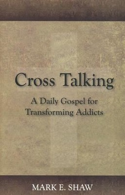 Cross Talking: A Daily Gospel for Transforming Addicts  -     By: Mark E. Shaw