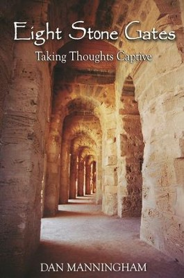 Eight Stone Gates: Taking Thoughts Captive  -     By: Dan Manningham