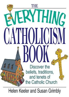 The Everything Catholicism Book: Discover the Beliefs, Traditions, and Tenets of the Catholic Church - eBook  -     By: Helen Keeler, Susan Grimbly