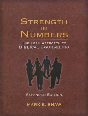 Strength in Numbers: The Team Approach to Biblical Counseling  -     By: Mark E. Shaw