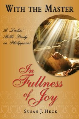 With the Master: In the Fullness of Joy - A Ladies' Bible Study on Philippians  -     By: Susan J. Heck