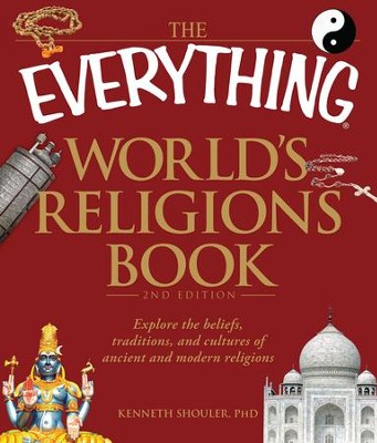 The Everything World's Religions Book: Explore the beliefs, traditions, and cultures of ancient and modern religions - eBook  -     By: Kenneth Shoulder