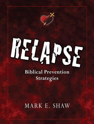 Relapse: Biblical Prevention Strategies  -     By: Mark E. Shaw