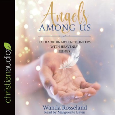 Angels Among Us: Extraordinary Encounters with Heavenly Beings - unabridged audiobook on CD  -     Narrated By: Marguerite Gavin     By: Wanda Rosseland