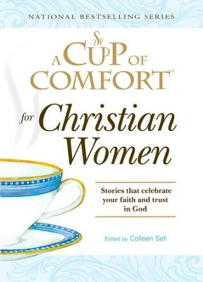A Cup of Comfort for Christian Women: Stories that celebrate your faith and trust in God - eBook  -     Edited By: Colleen Sell     By: Colleen Sell(Editor)
